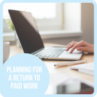 Planning for a Return to Paid Work